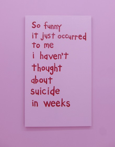Cary Leibowitz, So Funny/It Just Occurred To Me/I Haven't Thought About Suicide In Weeks (2013), Courtesy Invisible-Exports, NEW YORK