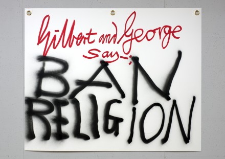 Gilbert & George, Gilbert & George say-: BAN RELIGION 1 2015 © Gilbert & George. Photo © Gilbert & George Courtesy White Cube