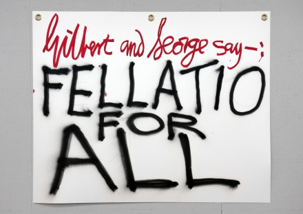 Gilbert & George Gilbert & George say-: FELLATIO FOR ALL 1 2015 © Gilbert & George. Photo © Gilbert & George Courtesy White Cube