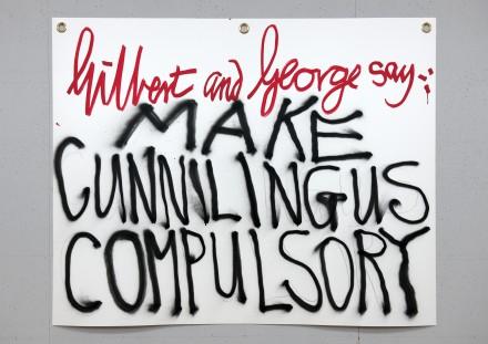 Gilbert & George Gilbert & George say-: MAKE CUNNILINGUS COMPULSORY 1 2015 © Gilbert & George. Photo © Gilbert & George Courtesy White Cube